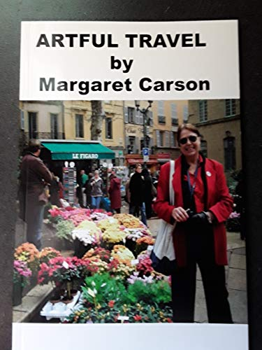 ARTFUL TRAVEL By Margaret Carson