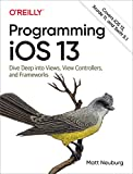 Programming iOS 13: Dive Deep into Views, View Controllers, and Frameworks - Matt Neuburg