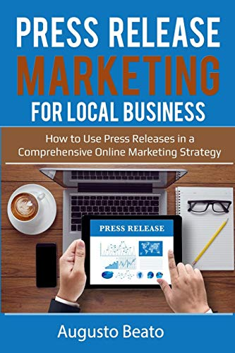 Press Release Marketing For local Business: How To Use Press Releases in a Comprehensive Online Marketing Strategy