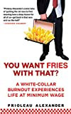 Image of You Want Fries With That: A White-Collar Burnout Experiences Life at Minimum Wage
