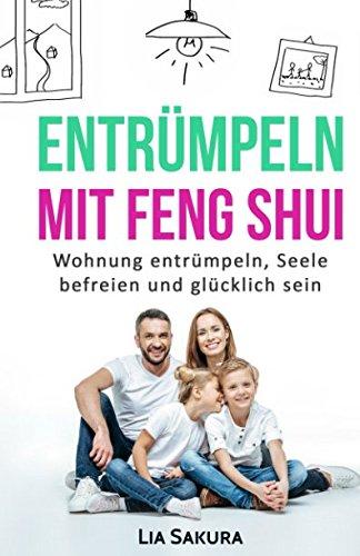 ENTRÜMPELN mit Feng Shui: Wohnung entrümpeln, Seele befreien und glücklich sein (entrümpeln Feng Shui, Band 1)