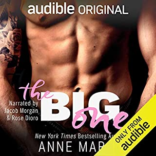The Big One                   Written by:                                                                                                                                 Anne Marsh                               Narrated by:                                                                                                                                 Rose Dioro,                                                                                        Jacob Morgan                      Length: 6 hrs and 8 mins     7 ratings     Overall 3.3