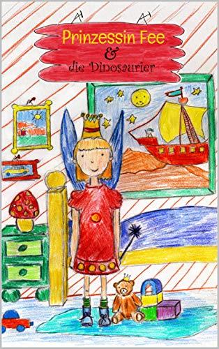Prinzessin Fee & die Dinosaurier.: Eine kurze Gute Nacht - Traum Geschichte für Kinder.