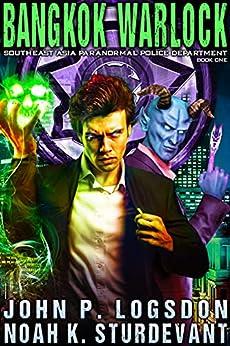 Bangkok Warlock (Southeast Asia Paranormal Police Department Book 1) by [John P. Logsdon, Noah K. Sturdevant]