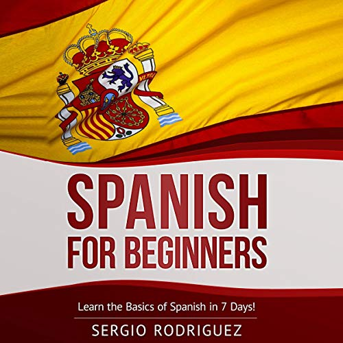 Spanish for Beginners: Learn the Basics of Spanish in 7 Days audiobook cover art