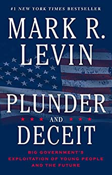 Plunder and Deceit: Big Government's Exploitation of Young People and the Future by [Mark R. Levin]
