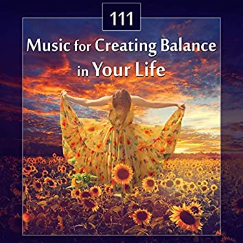 111 Music for Creating Balance in Your Life: Relaxing Tracks Zen Massage, Yoga Harmony, Soothing New Age Music for Deep Sleep, Opening Chakras, Asian Meditation with Relaxation Therapy