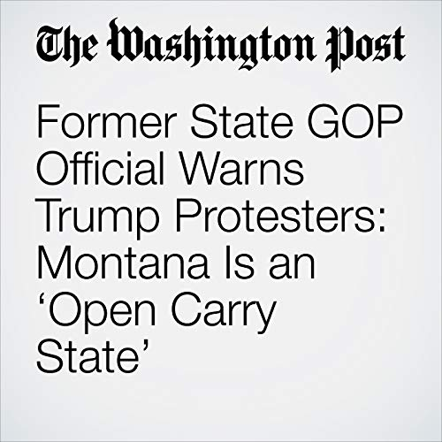 Former State GOP Official Warns Trump Protesters: Montana Is an 'Open Carry State' copertina