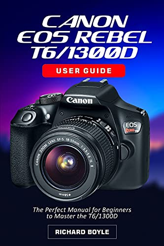Canon EOS Rebel T7i/800D User Guide: The Perfect Manual for Beginners to Master the T7i/800D