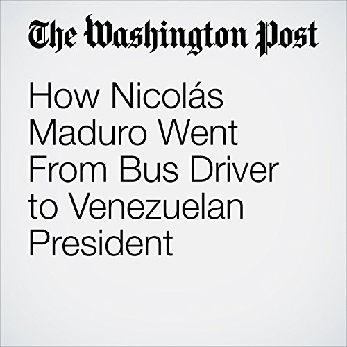 How Nicolás Maduro Went From Bus Driver to Venezuelan President copertina