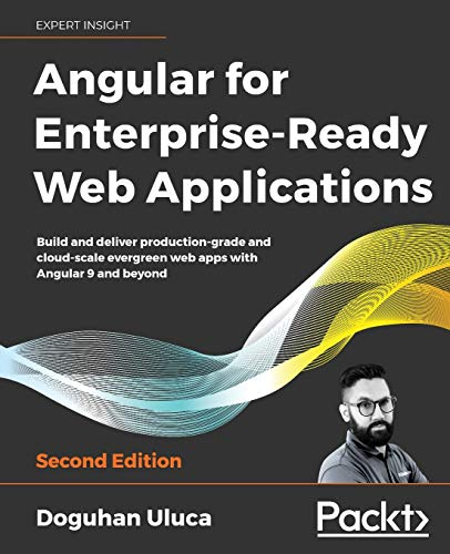 Angular for Enterprise-Ready Web Applications: Build and deliver production-grade and cloud-scale ev