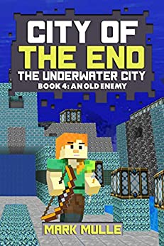 City of the End: The Underwater City (Book 4): An Old Enemy (An Unofficial Minecraft Diary Book for Kids Ages 9 - 12 (Preteen) by [Mark Mulle]