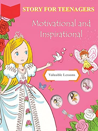 Short Story Collections For Teenagers: Motivational and Inspirational, Valuable Lessons (Motivational and Inspirational Stories For Children of All Ages Book 7)