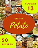 Oh! Top 50 Potato Recipes Volume 13: Best-ever Potato Cookbook for Beginners