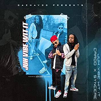 Juh Vibe Wit It (feat. Syncere)
