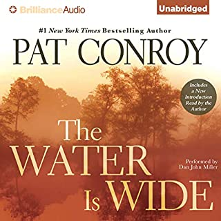 The Water Is Wide                   By:                                                                                                                                 Pat Conroy                               Narrated by:                                                                                                                                 Dan John Miller                      Length: 10 hrs and 7 mins     970 ratings     Overall 4.5
