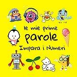 Le Mie Prime Parole Impara i Numeri: Giochi Per Bambini Da 1 a 3 anni, Illustrata, Ediz. a colori, Impara l'italiano! (Italian Edition)