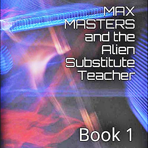 Max Masters and the Alien Substitute Teacher audiobook cover art