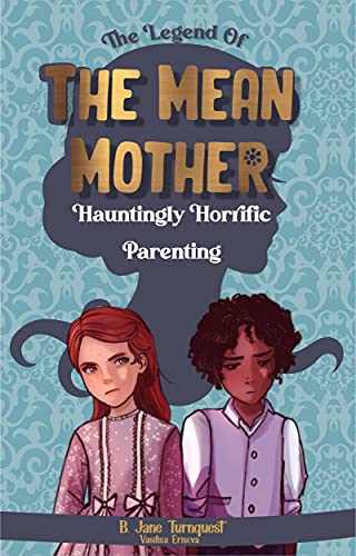 The Legend of The Mean Mother: A Spooky Thrilling Camp-Fire Slumber Party Halloween Haunting Tale (English Edition)