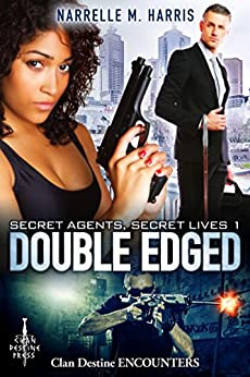 Secret Agents, Secret Lives 1: Double Edged (Clan Destine Encounters Book 10) by [Narrelle M Harris]