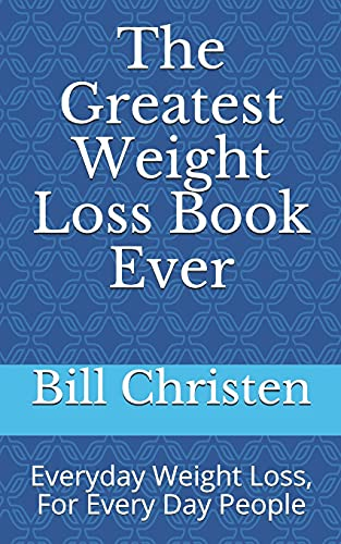 The Greatest Weight Loss Book Ever: Everyday Weight Loss, For Every Day People