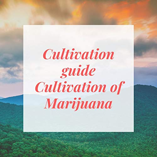 Cultivation guide Cultivation of Marijuana (English Edition)