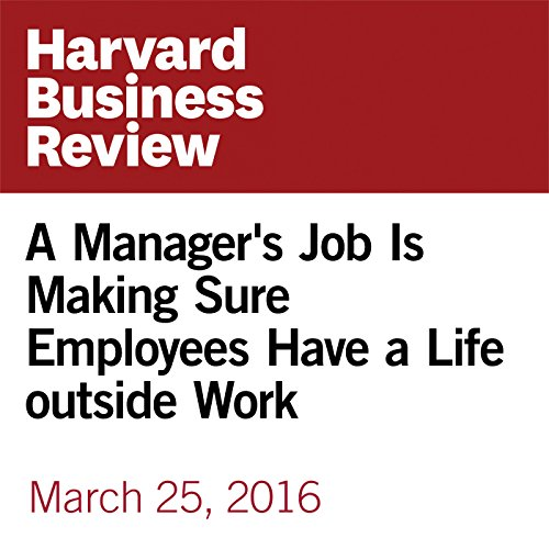 A Manager's Job Is Making Sure Employees Have a Life Outside Work audiobook cover art