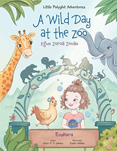 A Wild Day at the Zoo / Egun Zoroa Zooan - Basque Edition: Children