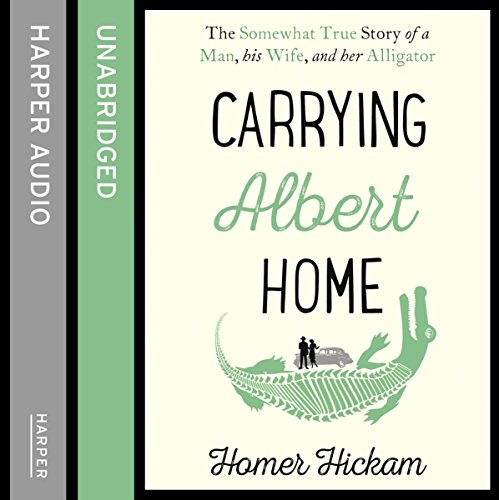 Carrying Albert Home: The Somewhat True Story of a Man, His Wife and Her Alligator cover art