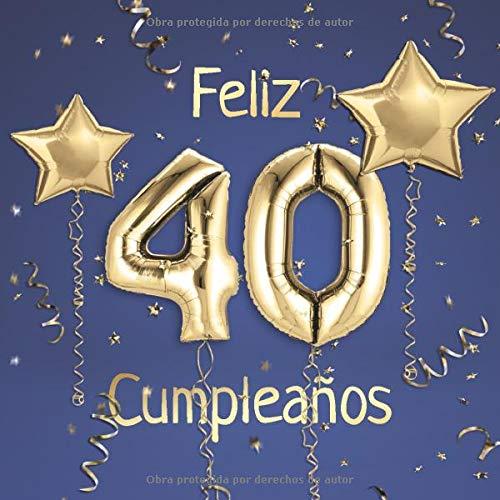 Feliz 40 Cumpleaños: El Libro de Visitas de mis 40 años para Fiesta de Cumpleaños - 21x21cm - 100 Páginas para Felicitaciones, Saludos, Fotos y ... - Tema: Globos de Oro sobre Fondo azul