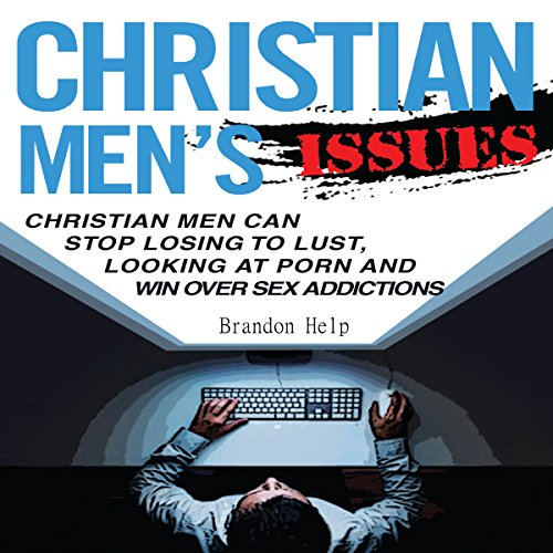 Christian Men's Issues: Christian Men Can Stop Losing to Lust, Looking at Pornography, and Win Over Sex Addicitons audiobook cover art