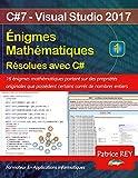Enigmes mathématiques résolues avec C# - Tome 1