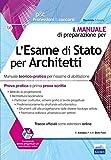 L'esame di Stato per architetti. Manuale teorico-pratico per l'esame di abilitazione. Prova pratica e prima prova scritta. Con espansione online