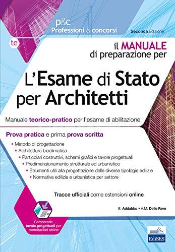 L'esame di Stato per architetti. Manuale teorico-pratico per l'esame di abilitazione. Prova pratica e prima prova scritta