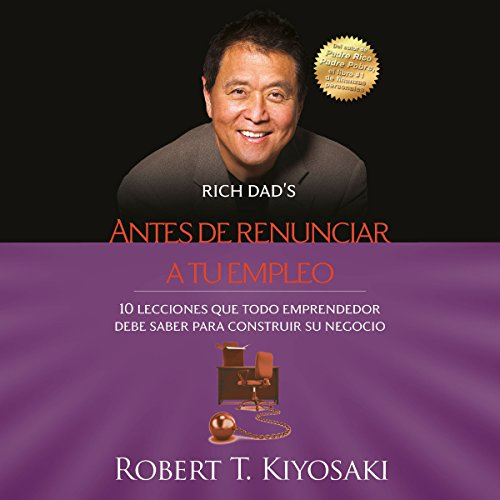 Antes de renunciar a tu empleo [Before Giving up Your Job]                   By:                                                                                                                                 Robert T. Kiyosaki                               Narrated by:                                                                                                                                 Jesús Flores Jaimes                      Length: 8 hrs and 31 mins     Not rated yet     Overall 0.0