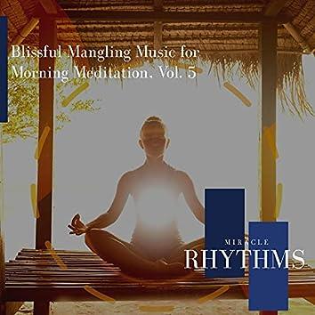Blissful Mangling Music For Morning Meditation, Vol. 5
