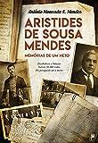 Aristides de Sousa Mendes — Memórias de um Neto (Portuguese Edition)