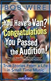 You Have a Van? Congratulations, You Passed the Audition!: True Stories from a Life in Small Time...
