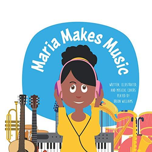 Maria Makes Music: A Fun Interactive Children's Music Book, Journey Through 14 Musical Instruments