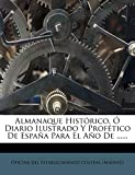 Almanaque Histórico, Ó Diario Ilustrado Y Profético De España Para El Año De ......