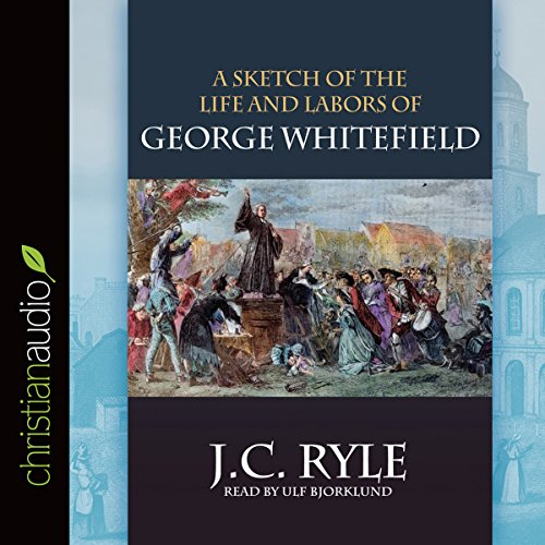 A Sketch of the Life and Labors of George Whitefield audiobook cover art