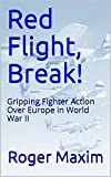 Red Flight, Break!: Gripping Fighter Action Over Europe in World War II