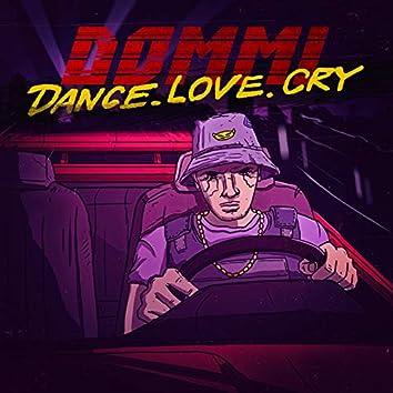DANCE. LOVE. CRY