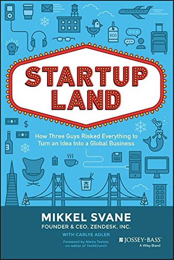 線形ファセット土地Startupland: How Three Guys Risked Everything to Turn an Idea into a Global Business (English Edition)