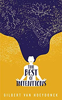 [Gilbert Van Hoeydonck]のThe Best of Intentions (English Edition)