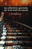Las alfombras gastadas del Gran Hotel Venezuela: 55 (Libros de Autor)
