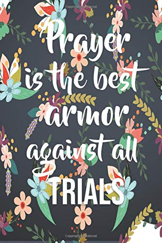 Prayer is the Best Armor Against All the Trials: Daily Devotional Journal for Women, Daily Prayer Journal for Women