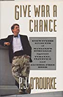 Give War a Chance: Eyewitness Accounts of Mankind's Struggle Against Tyranny, Injustice and Alcohol-free Beer (Picador)