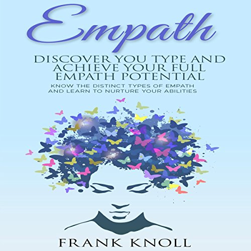 Empath: Discover Your Type and Achieve Your Full Empath Potential audiobook cover art