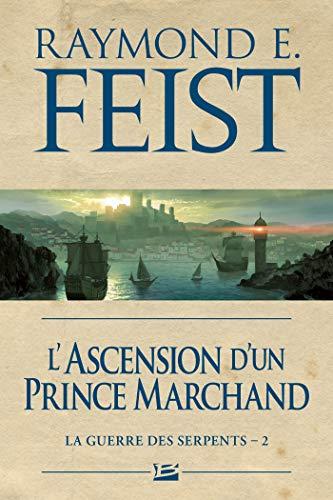L'Ascension d'un prince marchand: La Guerre des Serpents, T2